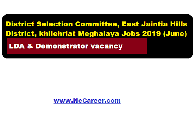 District Selection Committee, East Jaintia Hills District, khliehriat Meghalaya Jobs 2019 (June)