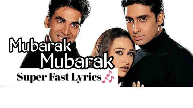 Mubarak Mubarak Lyrics Song In Hindi-Akshay Kumar, Karisma Kapoor & Abhishek Bachchan