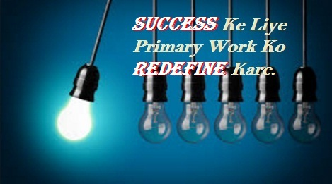 Success Ke Liye Primary Work Ko Kaise `Redefine` Kare
