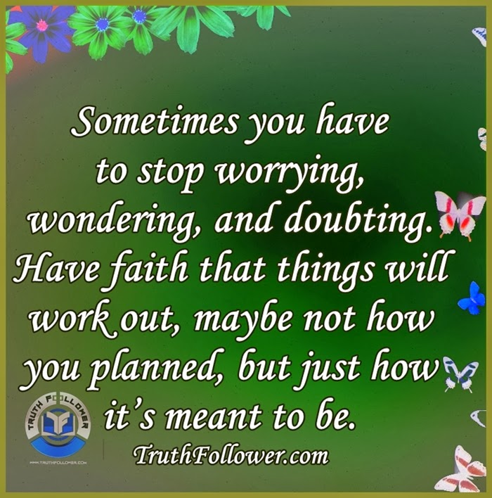 Stop Worrying Wondering And Doubting Quotes