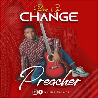 MUSIC: PREACHER – STORY GO CHANGE