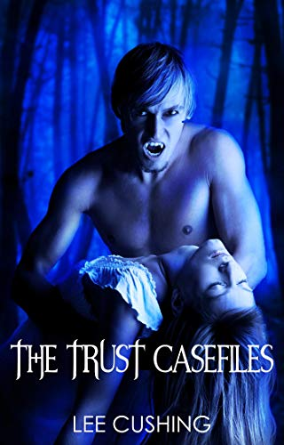 The Trust Casefiles by Lee Cushing