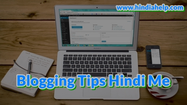 New Blogger के लिए Blogging Tips Hindi Me : जानिए अच्छी Blogging कैसे करे