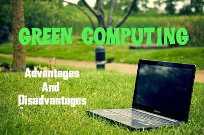 7 Advantages and Disadvantages of Green Computing | Drawbacks & Benefits of Green Computing