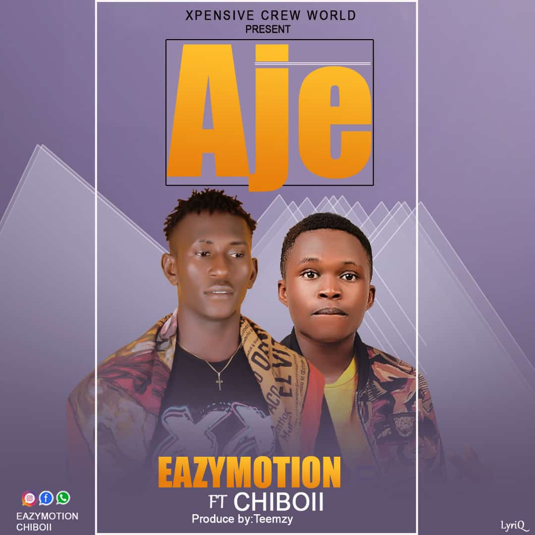 Download Music: Eazymotion Feat Chiboii – Aje #Arewapublisize