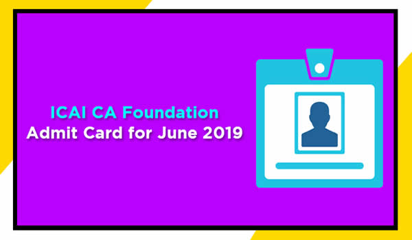 ICAI CA Foundation Admit Card for June 2019