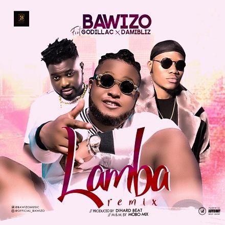 DOWNLOAD MP3: Bawizo - Lamba (Remix) Ft Mr Jowabayi X