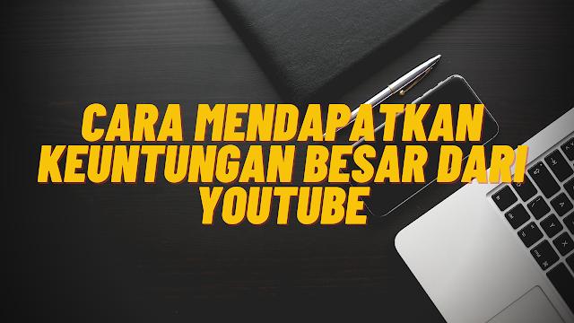 Cara Mendapatkan Keuntungan Besar dari Youtube