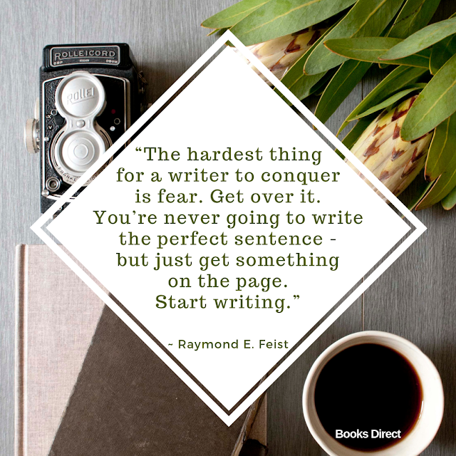 """The hardest thing for a writer to conquer is fear. Get over it. You're never going to write the perfect sentence - but just get something on the page. Start writing.""  ~ Raymond E. Feist"