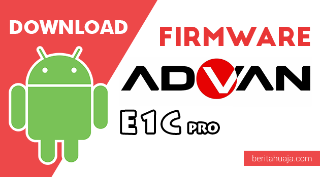 Download Firmware / Stock ROM Advan E1C Pro All Version