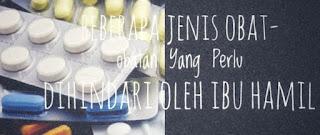 Beberapa Jenis Obat-obatan Yang Perlu Dihindari Oleh Ibu Hamil