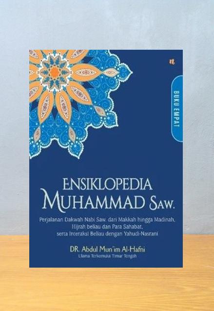 ENSIKLOPEDIA MUHAMMAD 4: PERJALANAN DAKWAH NABI, Abdul Munim Al Hafni