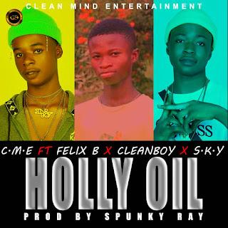 MP3: C.M.E Ft Felix X Cleanboy X S.K.Y - Holly Oil (Prod By Spunky Ray)