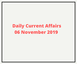 Daily Current Affairs 06 November 2019