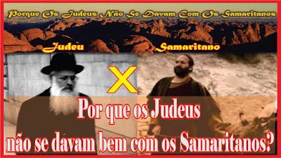 Porque judeu não se comunica com samaritano