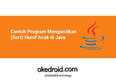 Contoh Program Mengurutkan Huruf yang Acak dengan method sort dan looping for di Java
