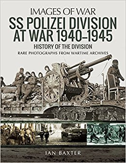 SS Polizei at War 1940–1945: A History of the Division