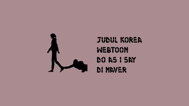 Judul Korea Webtoon Do As I Say di Naver