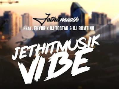 NEW MUSIK : JETHITMUSIK FT EHYOR X DJ TOSTAR X DJ BILATINO – JETHITMUSIK VIBES || @JETHITMUSIK @EHYORDABOSS2
