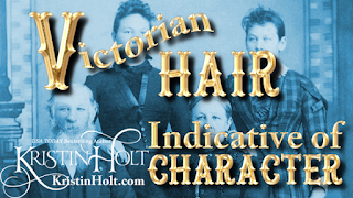 Kristin Holt | Victorian Hair: Indicative of Character