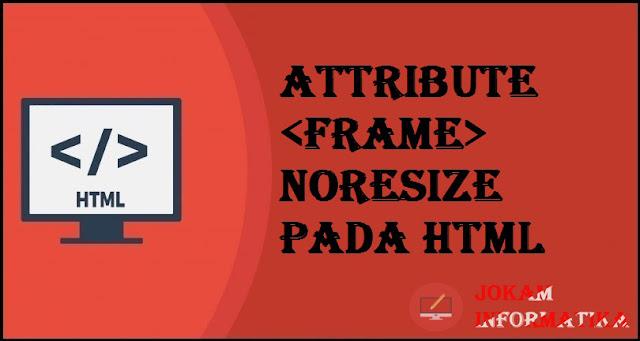 Tagging <frame> Noresize Attribute Pada Bahasa Pemrograman HTML - JOKAM INFORMATIKA