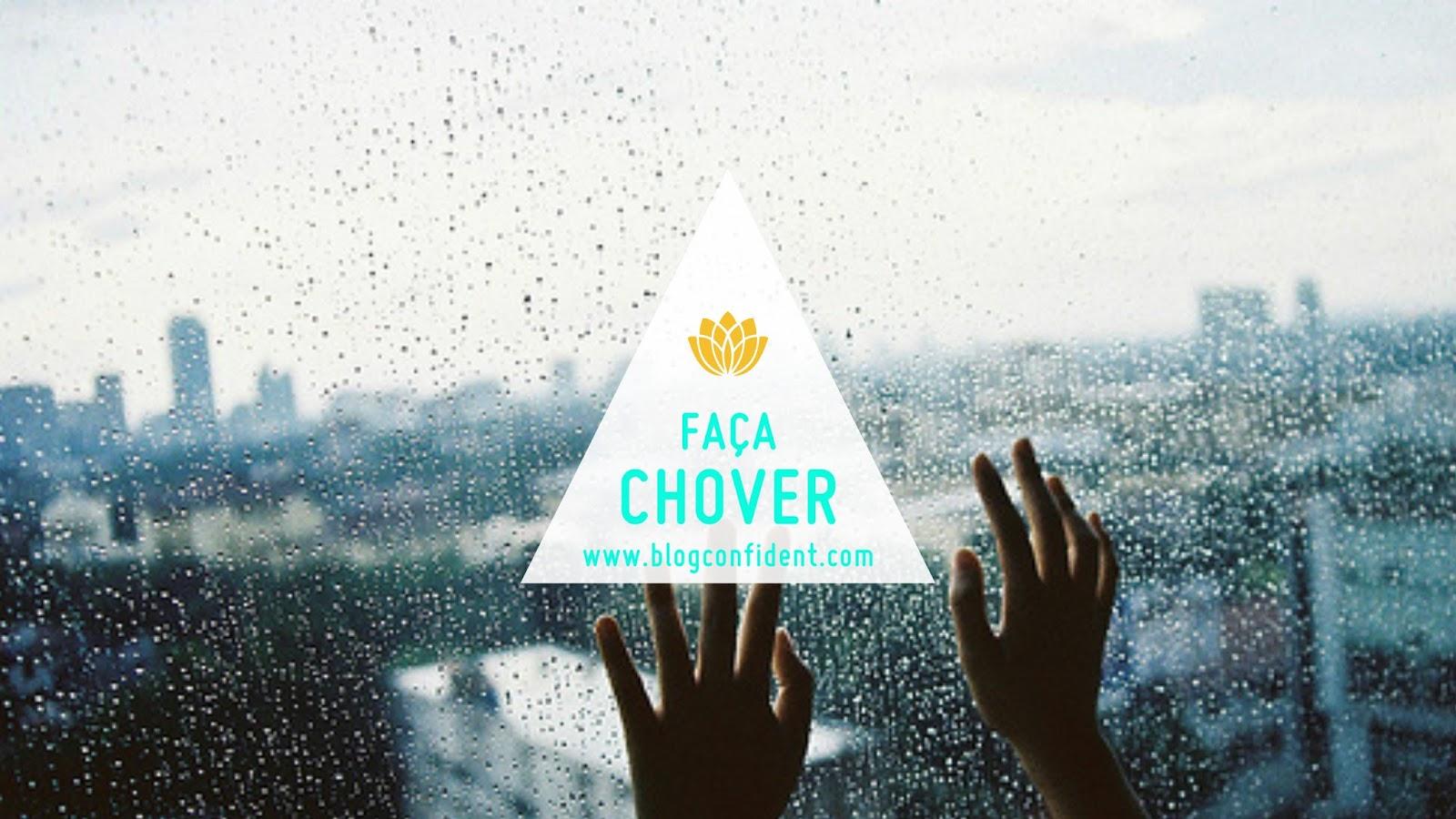 FAÇA CHOVER | BLOG CONFIDENT