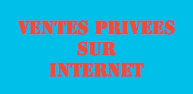 VENTES PRIVEES SUR INTERNET