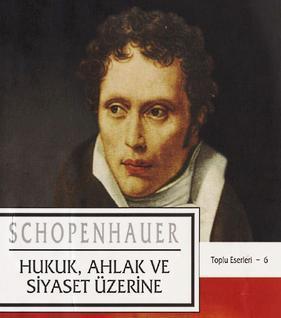 Arthur Schopenhauer – 06 – Hukuk Ahlak ve Siyaset Uzerine