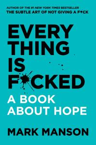 Everything Is F*cked: A Book About Hope on humbaa