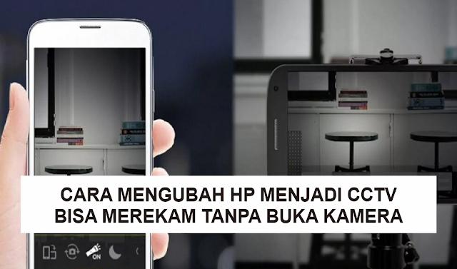 Cara Mengubah HP Menjadi CCTV agar Bisa Merekam Tanpa Membuka Kamera