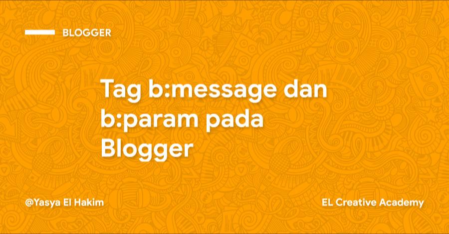 Penjelasan Tag b:message dan b:param pada Blogger