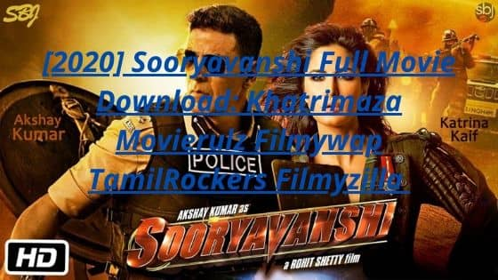 [2020] Sooryavanshi Full Movie Download - Khatrimaza Movierulz Filmywap TamilRockers Filmyzilla