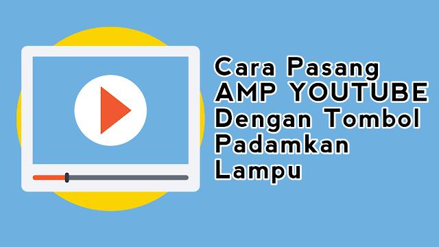 Cara Buat atau Pasang Amp-youtube Play On Click dengan tombol Padamkan Lampu