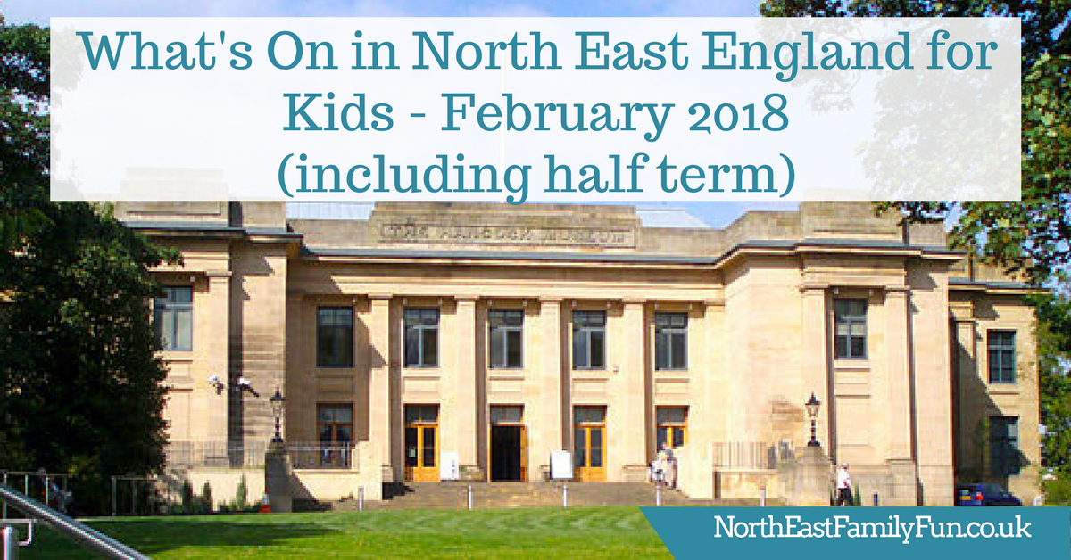 What's On in North East England for Kids - February 2018 (including half term)