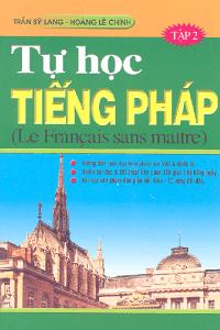 Tự Học Tiếng Pháp Tập 2 - Trần Sỹ Lang, Hoàng Lê Chính