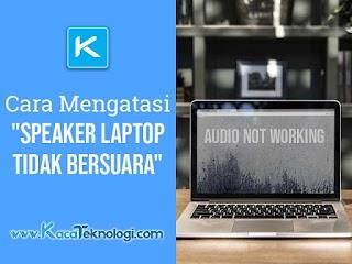 12 Cara Memperbaiki Speaker Laptop Tidak Bersuara