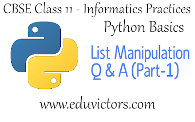 CBSE Class 11 - Informatics Practices - Python Basics - List Manipulation (Part-1) - Question and Answers(#class11InformaticsPractices)(#eduvictors)