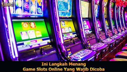Ini Langkah Menang Game Slots Online Yang Wajib Dicoba