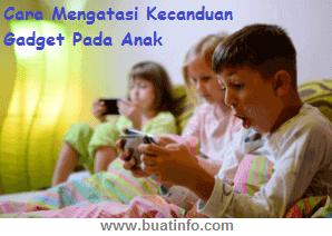 Buat Info - Cara Mengatasi Kecanduan Gadget Pada Anak
