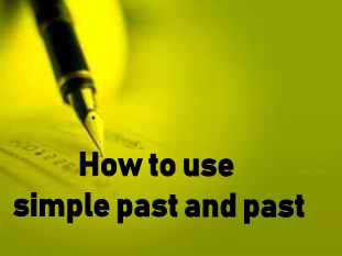 Simple past past perfect How+to+use+simple+pa