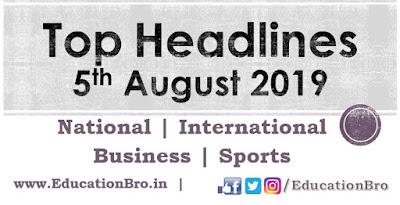 Top Headlines 5th August 2019: EducationBro