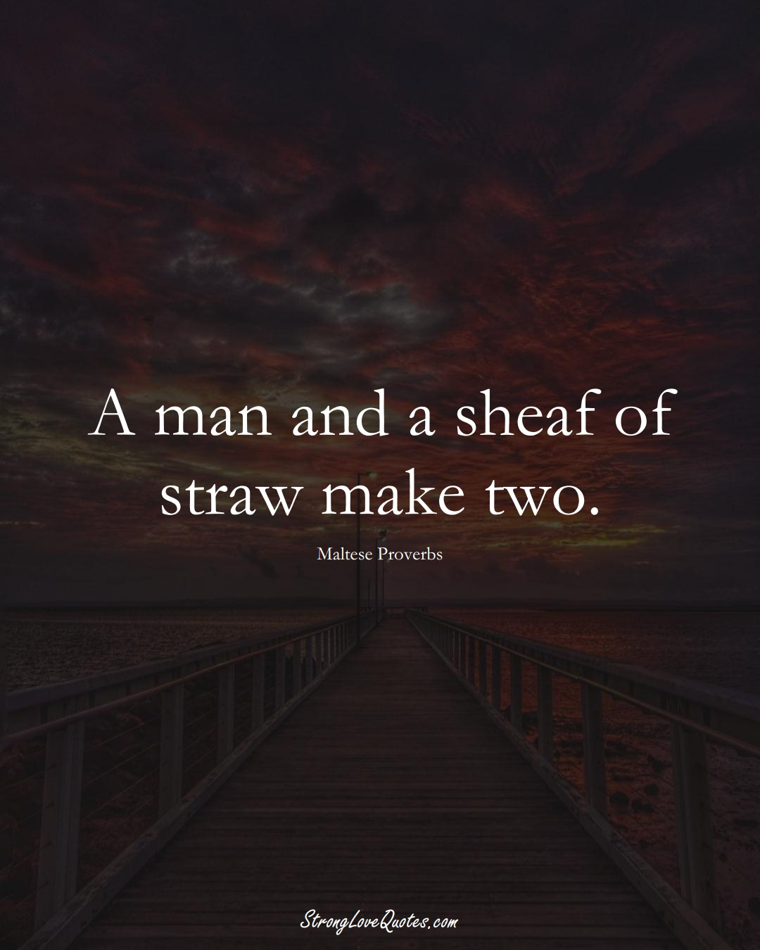 A man and a sheaf of straw make two. (Maltese Sayings);  #EuropeanSayings