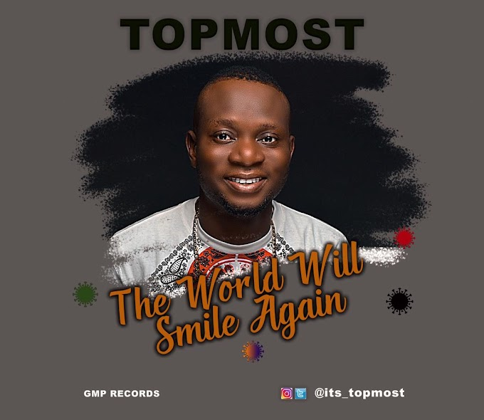 [Music] Topmost _ The World will Smile Again, Nigerian Music.