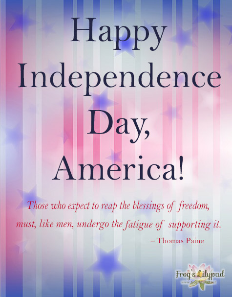 Frog's Lilypad - Independence Day 2016 - The freedoms of our country are worth supporting. I want American back! l frogslilypad.net