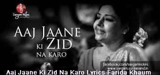 Aaj Jaane Ki Zid Na Karo Lyrics Farida Khaum