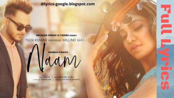 Naam Song Lyrics | Tulsi Kumar Feat. Millind Gaba | Jaani |Nirmaan,Arvindr Khaira | Bhushan Kumar