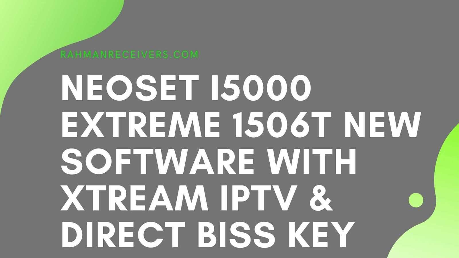 NEOSET i5000 EXTREME 1506T NEW SOFTWARE WITH XTREAM IPTV & DIRECT BISS KEY OPTION