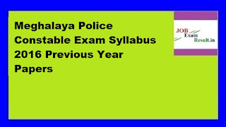 Meghalaya Police Constable Exam Syllabus 2016 Previous Year Papers
