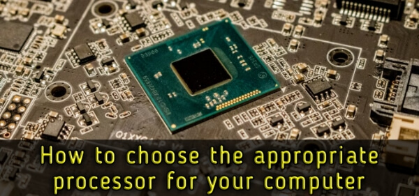 How_to_choose_the_appropriate_processor_for_your_computer