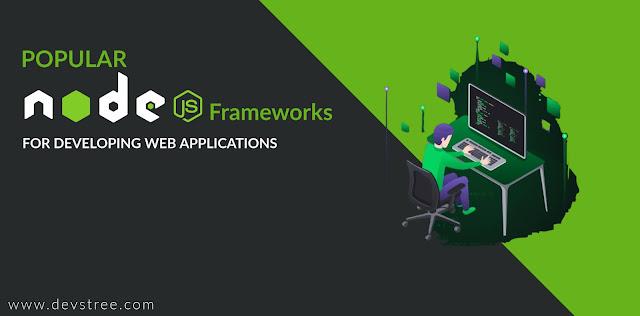 Popular Node.js Frameworks for developing Web Applications